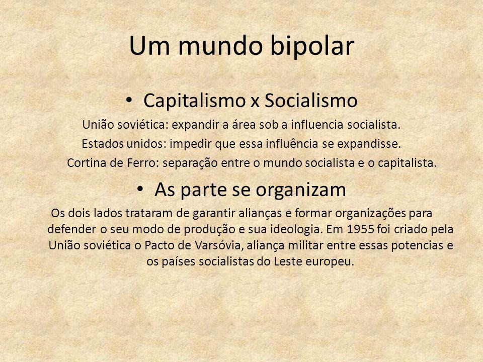 Um mundo bipolar Capitalismo x Socialismo As parte se organizam