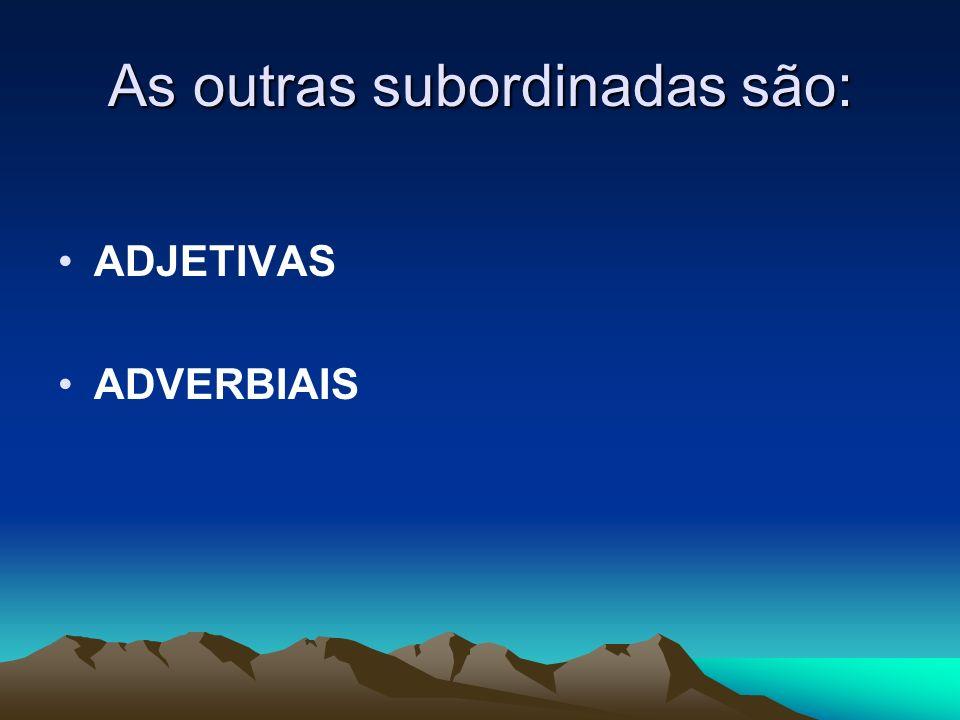 As outras subordinadas são: