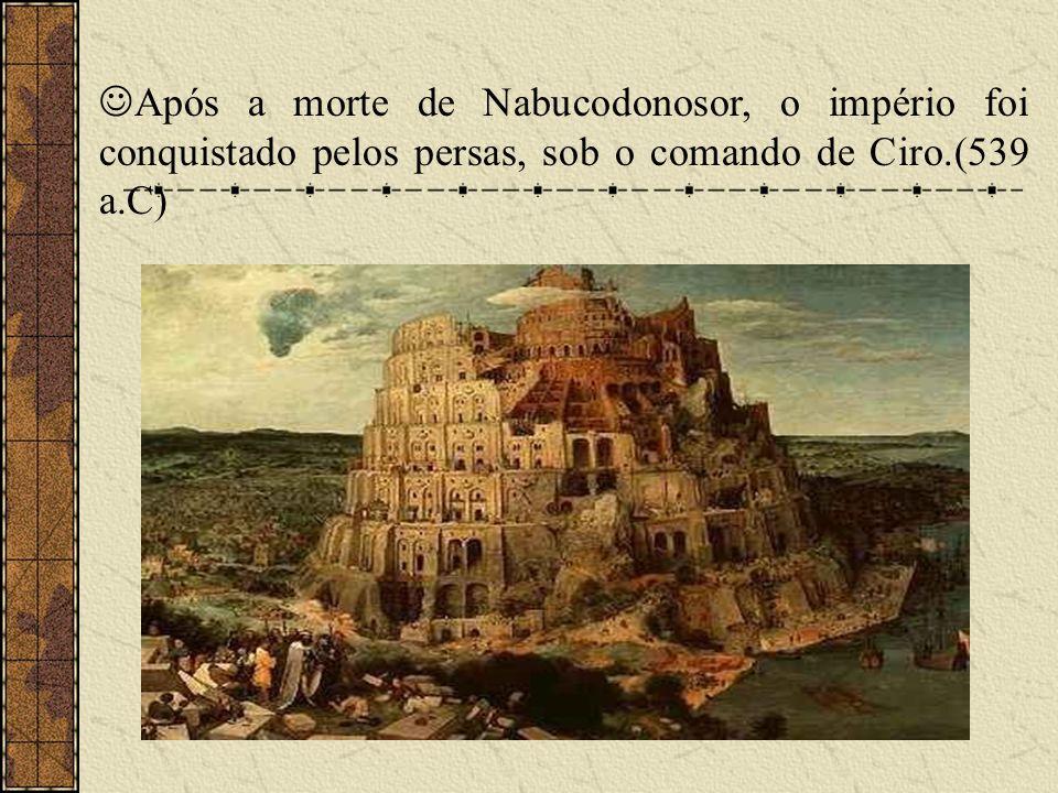Após a morte de Nabucodonosor, o império foi conquistado pelos persas, sob o comando de Ciro.(539 a.C)