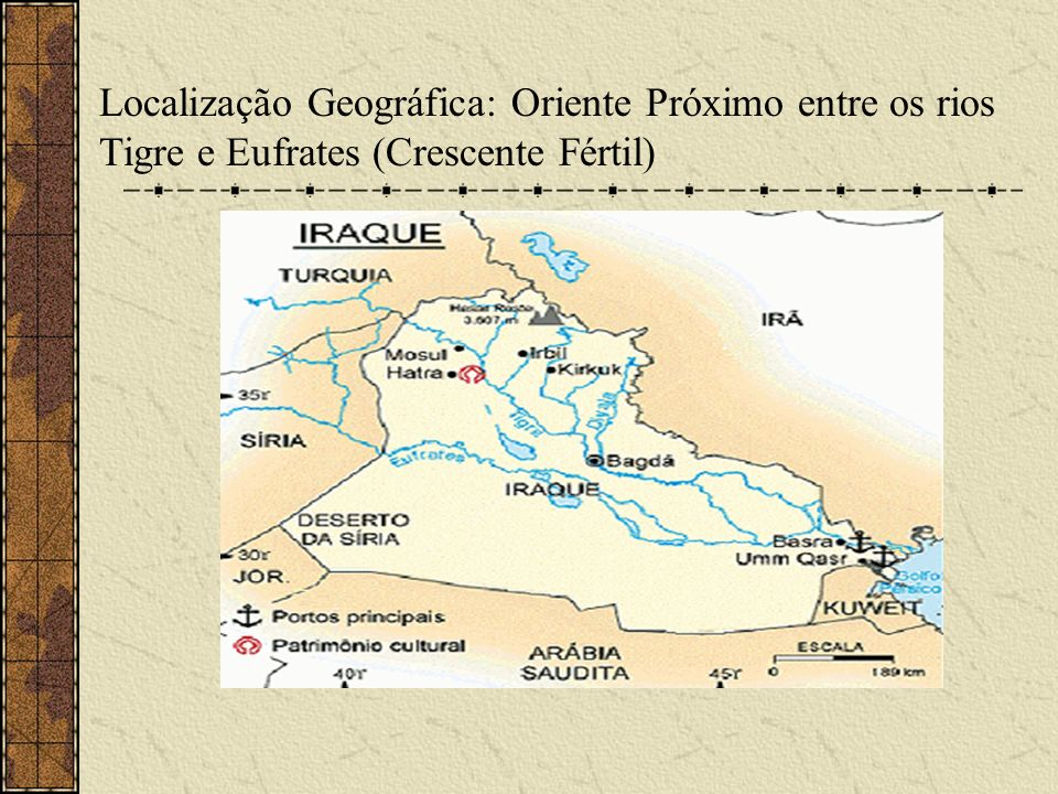 Localização Geográfica: Oriente Próximo entre os rios Tigre e Eufrates (Crescente Fértil)