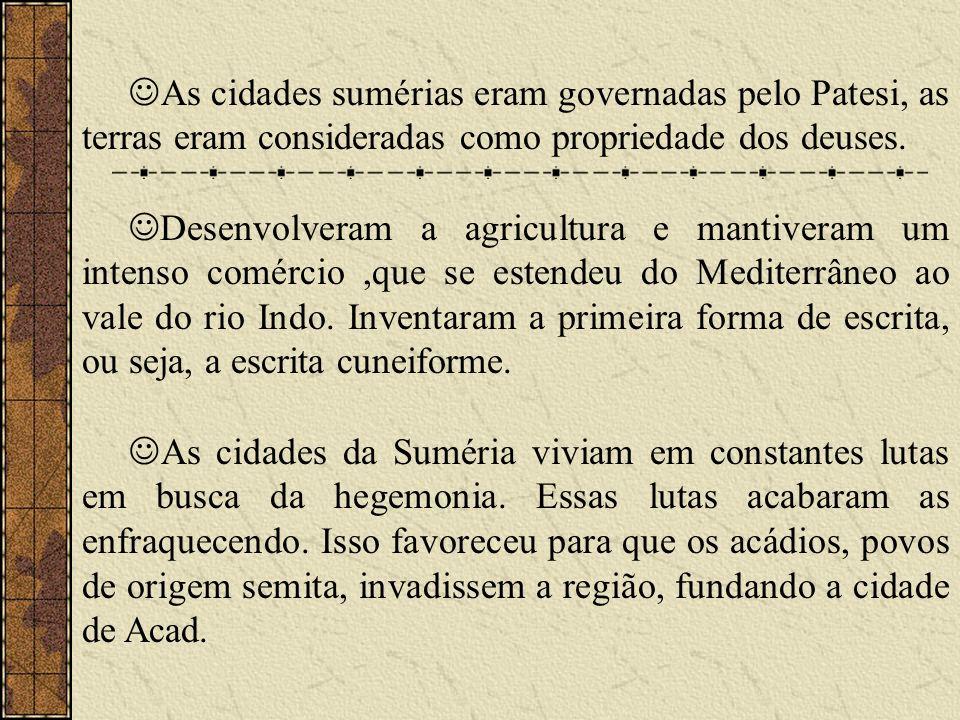 As cidades sumérias eram governadas pelo Patesi, as terras eram consideradas como propriedade dos deuses.