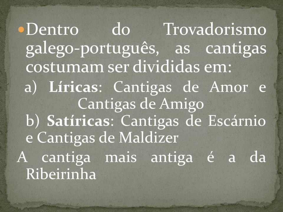 Dentro do Trovadorismo galego-português, as cantigas costumam ser divididas em: