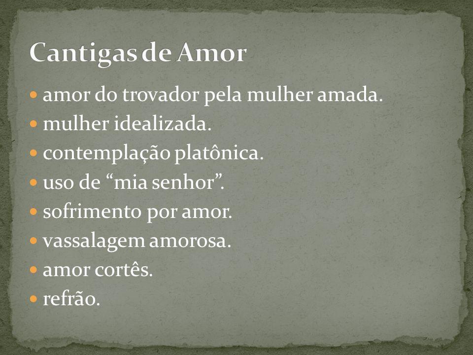 Cantigas de Amor amor do trovador pela mulher amada.