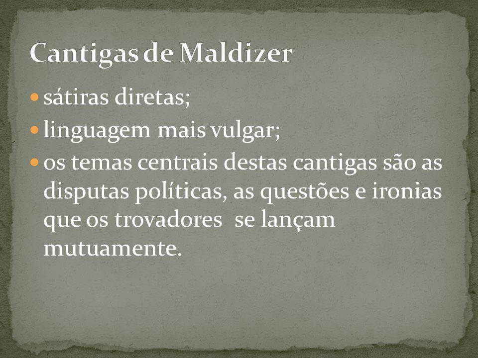 Cantigas de Maldizer sátiras diretas; linguagem mais vulgar;