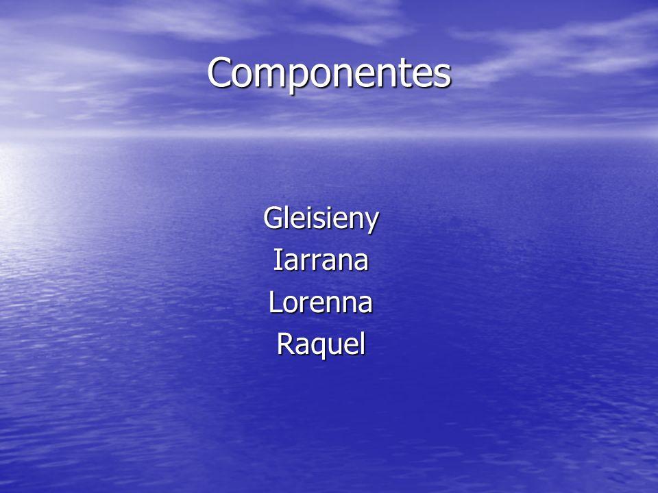 Componentes Gleisieny Iarrana Lorenna Raquel