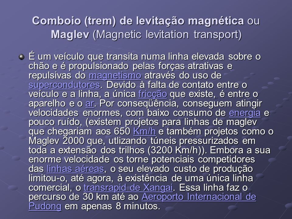 Comboio (trem) de levitação magnética ou Maglev (Magnetic levitation transport)