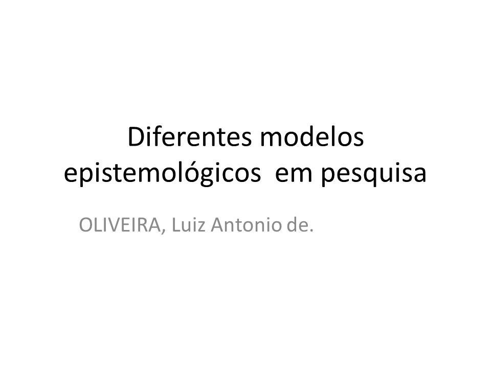 Diferentes modelos epistemológicos em pesquisa