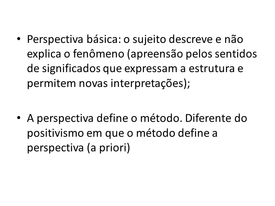 Perspectiva básica: o sujeito descreve e não explica o fenômeno (apreensão pelos sentidos de significados que expressam a estrutura e permitem novas interpretações);