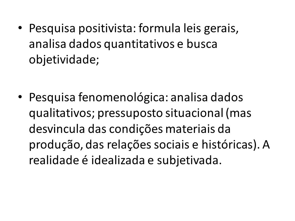 Pesquisa positivista: formula leis gerais, analisa dados quantitativos e busca objetividade;