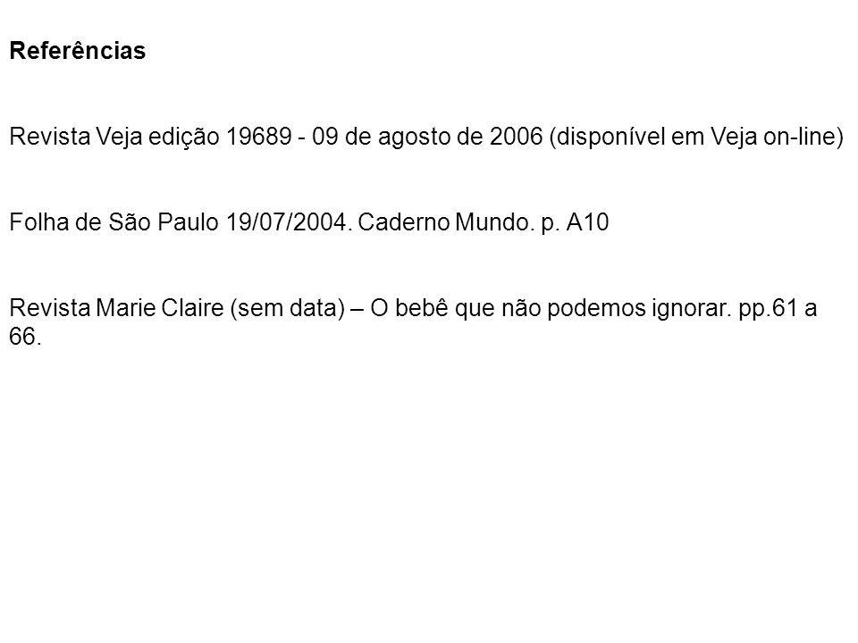 Referências Revista Veja edição 19689 - 09 de agosto de 2006 (disponível em Veja on-line) Folha de São Paulo 19/07/2004. Caderno Mundo. p. A10.