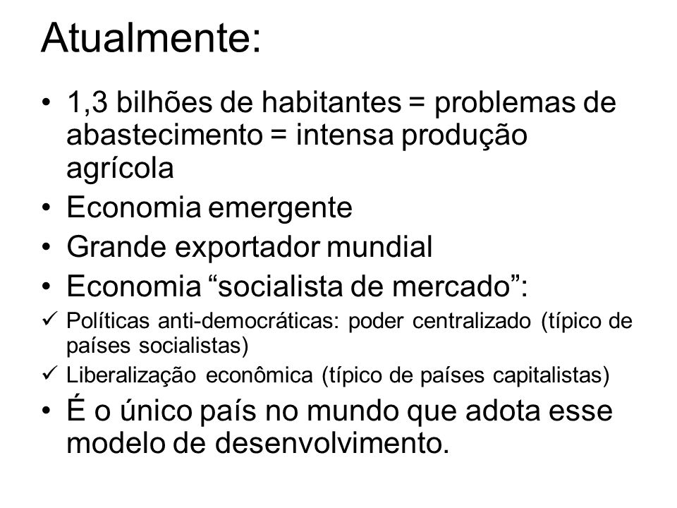 Atualmente: 1,3 bilhões de habitantes = problemas de abastecimento = intensa produção agrícola. Economia emergente.
