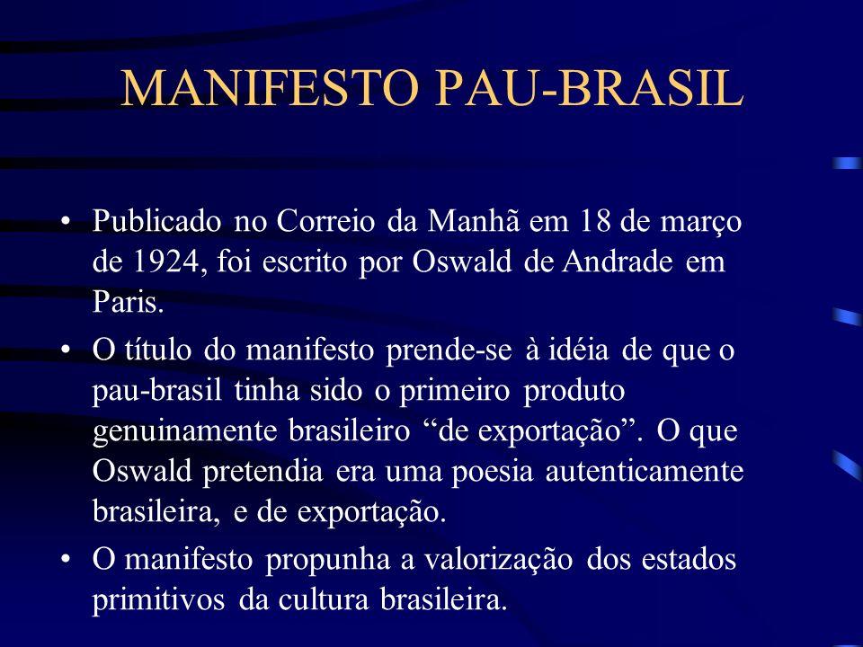 MANIFESTO PAU-BRASIL Publicado no Correio da Manhã em 18 de março de 1924, foi escrito por Oswald de Andrade em Paris.