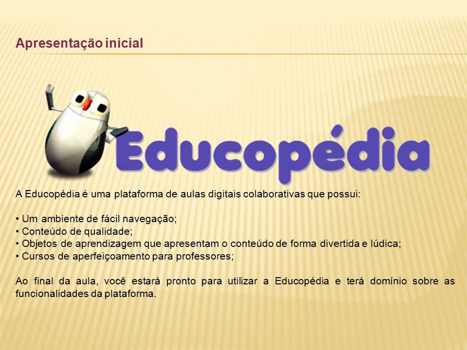Apresentação inicial A Educopédia é uma plataforma de aulas digitais colaborativas que possui: • Um ambiente de fácil navegação;