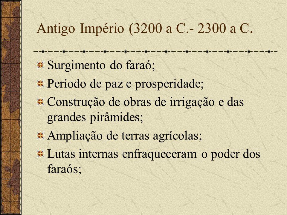 Antigo Império (3200 a C.- 2300 a C. Surgimento do faraó;
