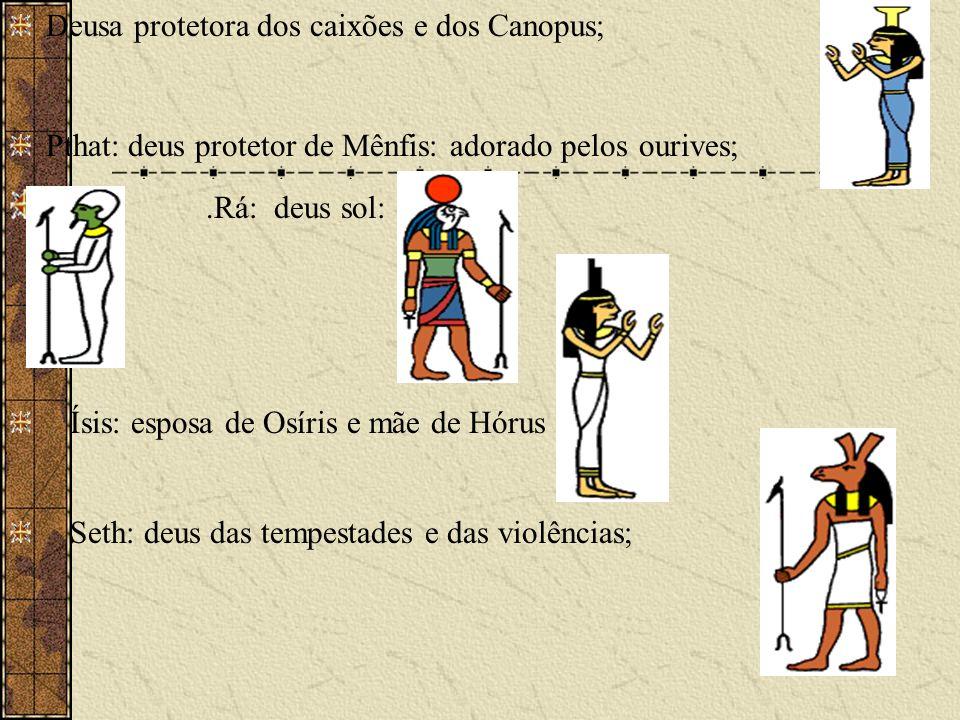 .Rá: deus sol: Deusa protetora dos caixões e dos Canopus;