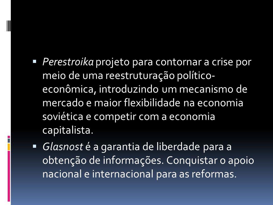 Perestroika projeto para contornar a crise por meio de uma reestruturação político- econômica, introduzindo um mecanismo de mercado e maior flexibilidade na economia soviética e competir com a economia capitalista.