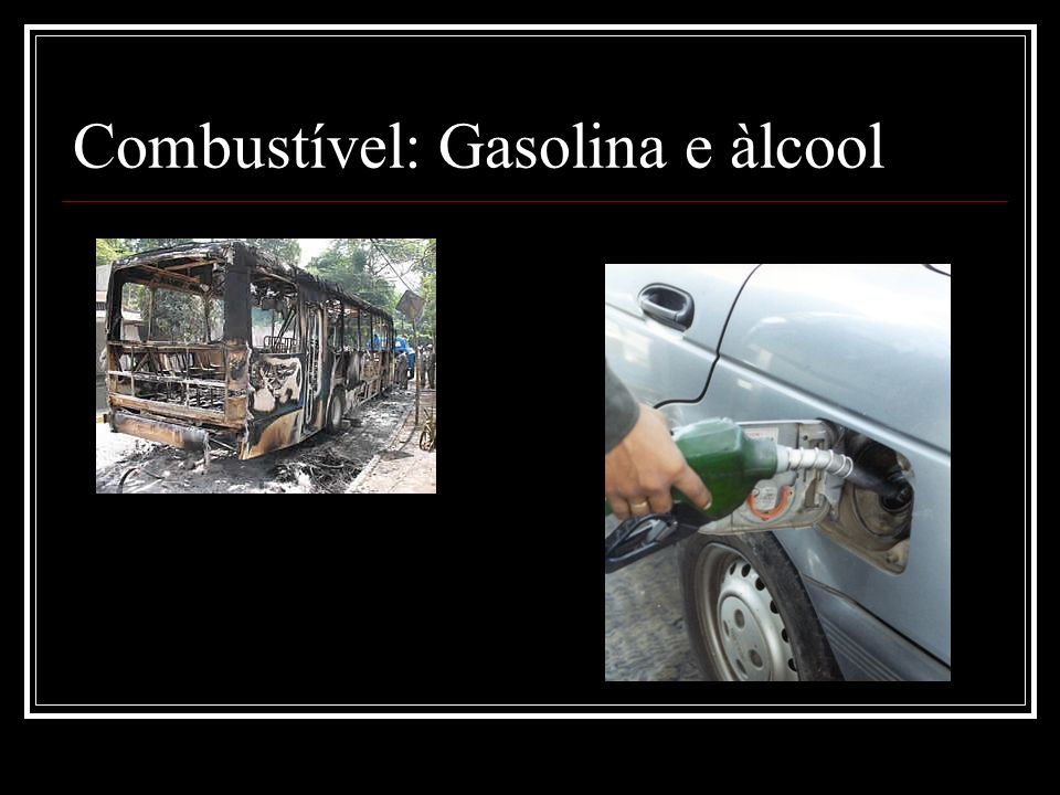 Combustível: Gasolina e àlcool