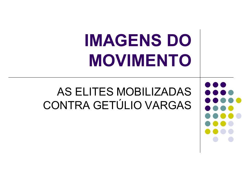 AS ELITES MOBILIZADAS CONTRA GETÚLIO VARGAS