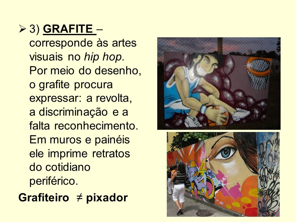 3) GRAFITE – corresponde às artes visuais no hip hop