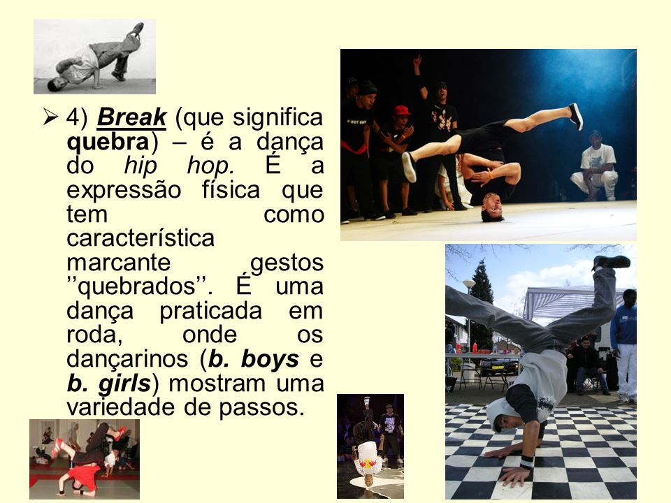 4) Break (que significa quebra) – é a dança do hip hop