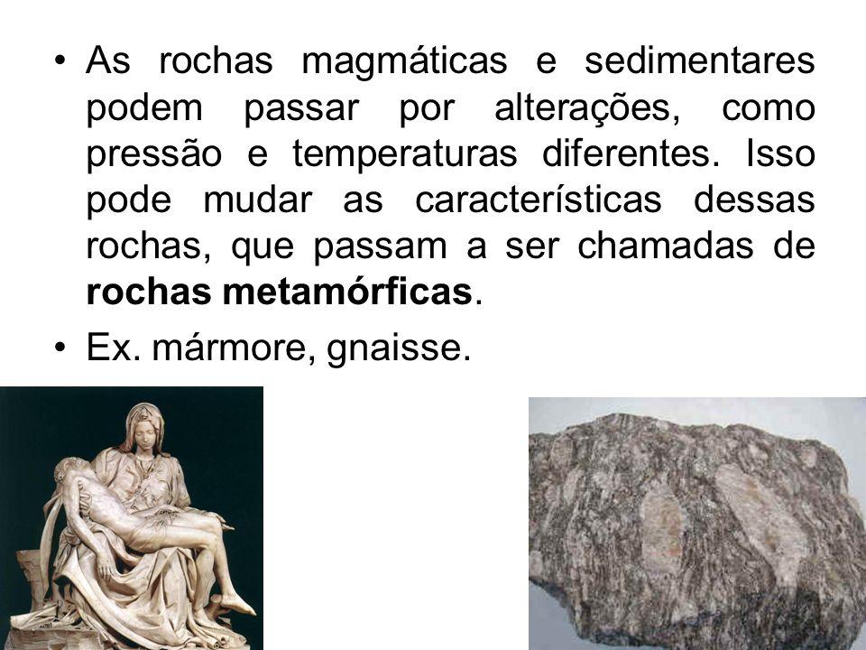 As rochas magmáticas e sedimentares podem passar por alterações, como pressão e temperaturas diferentes. Isso pode mudar as características dessas rochas, que passam a ser chamadas de rochas metamórficas.