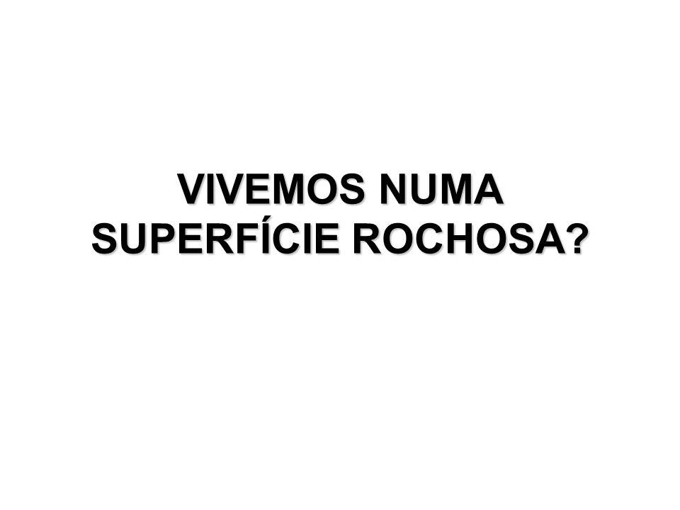 VIVEMOS NUMA SUPERFÍCIE ROCHOSA