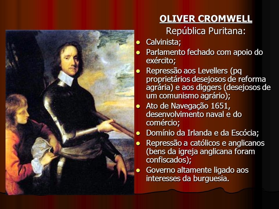 OLIVER CROMWELL República Puritana: Calvinista;