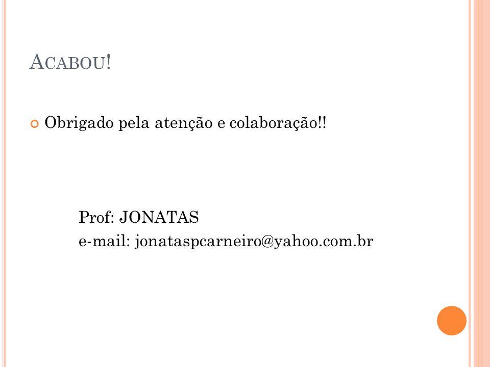 Acabou! Obrigado pela atenção e colaboração!! Prof: JONATAS
