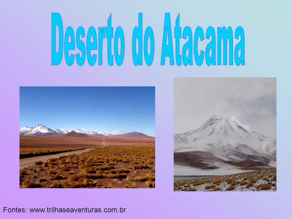 Deserto do Atacama Fontes: www.trilhaseaventuras.com.br