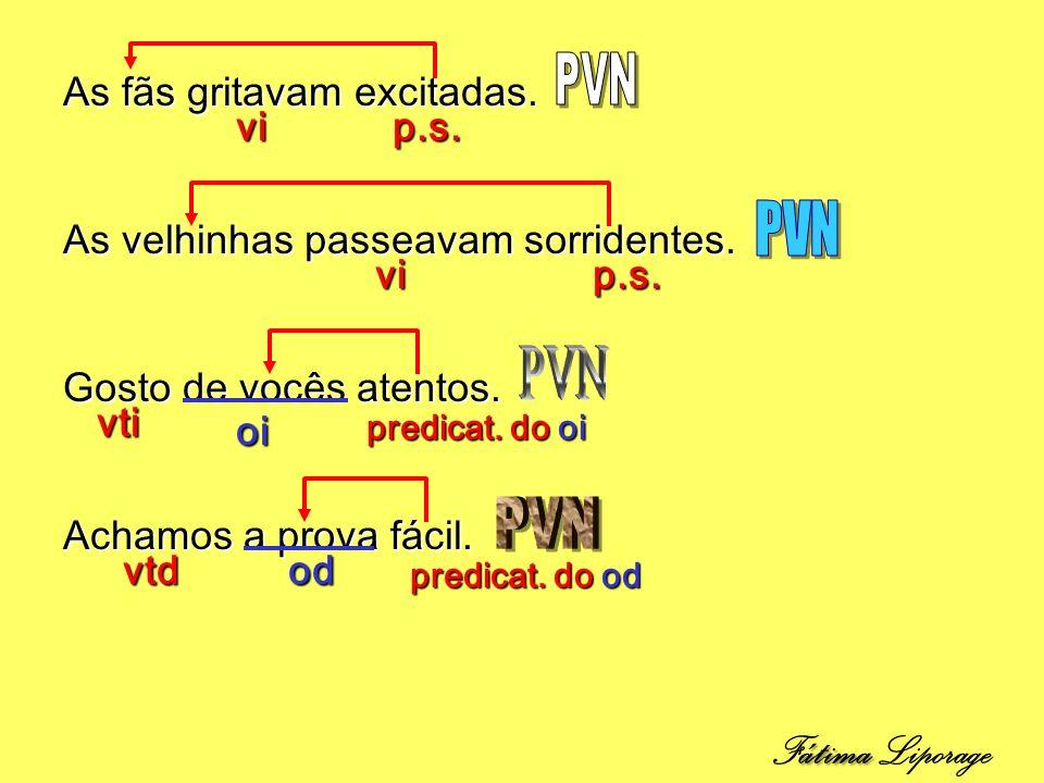 PVN PVN PVN PVN Fátima Liporage As fãs gritavam excitadas. vi p.s.