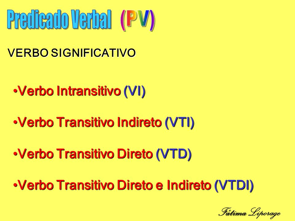 (PV) Fátima Liporage Predicado Verbal Verbo Intransitivo (VI)