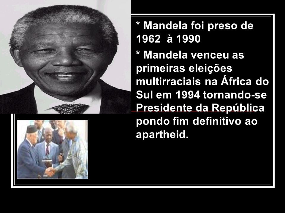 * Mandela foi preso de 1962 à 1990