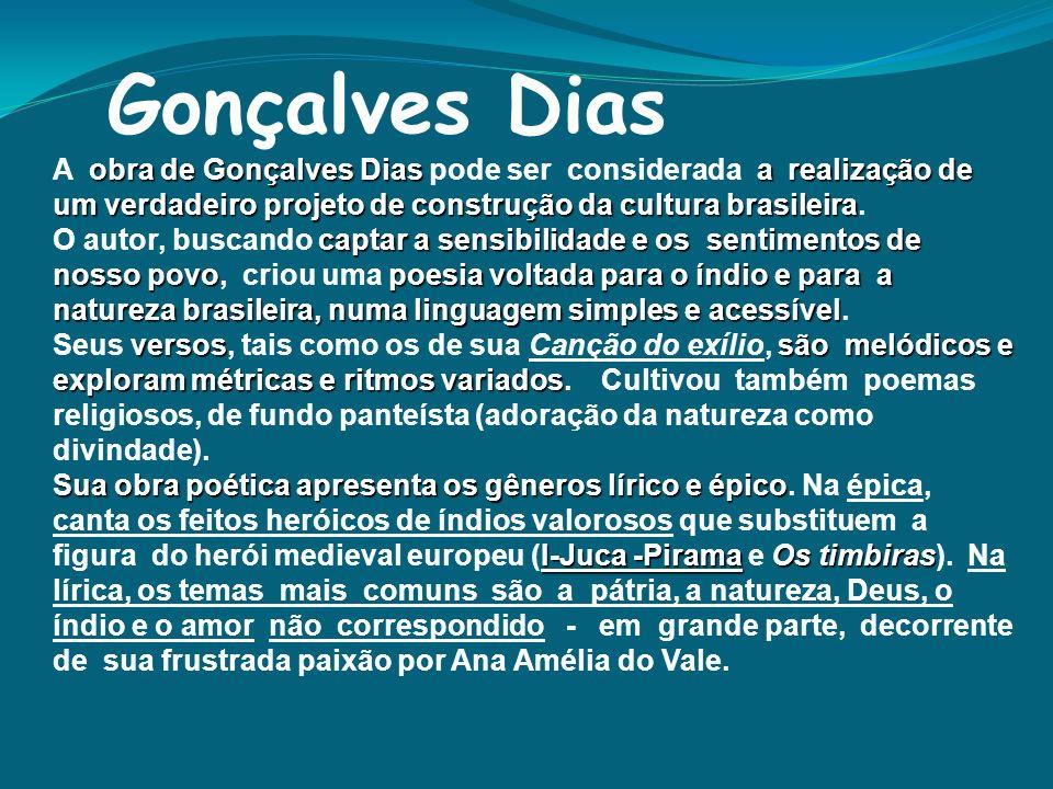 Gonçalves DiasA obra de Gonçalves Dias pode ser considerada a realização de um verdadeiro projeto de construção da cultura brasileira.