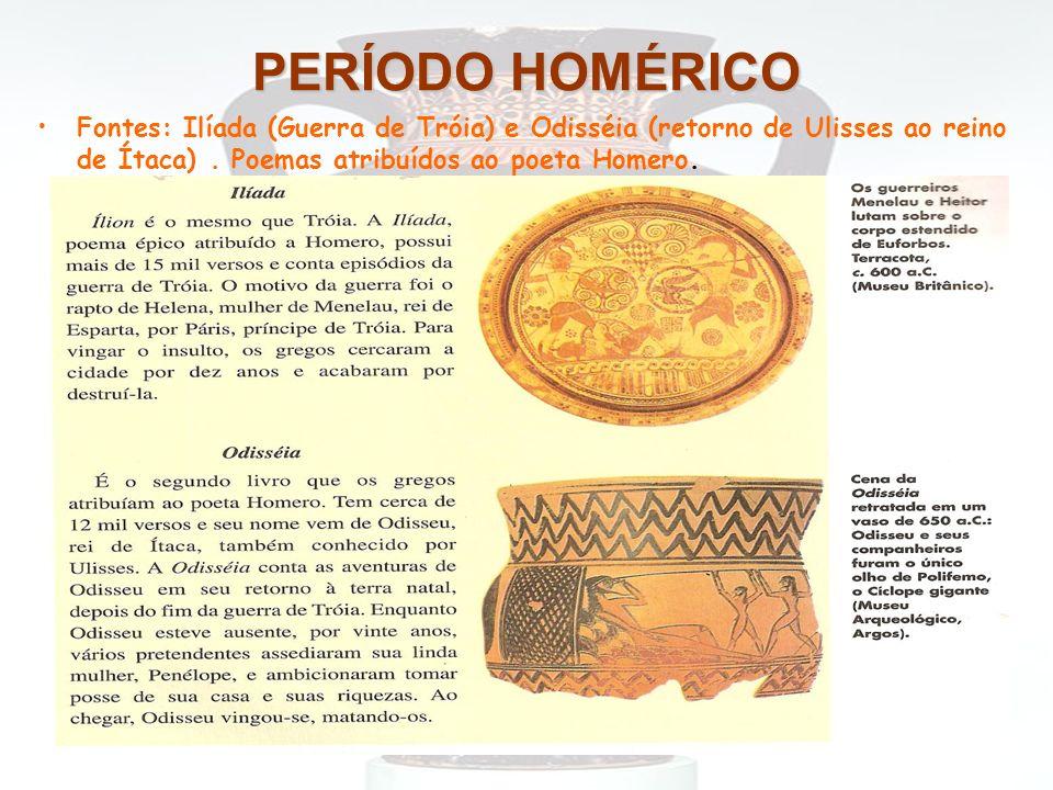 PERÍODO HOMÉRICO Fontes: Ilíada (Guerra de Tróia) e Odisséia (retorno de Ulisses ao reino de Ítaca) .