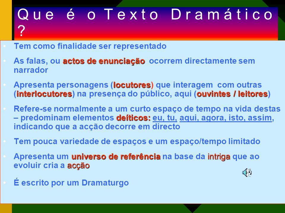 Q u e é o T e x t o D r a m á t i c o Tem como finalidade ser representado.
