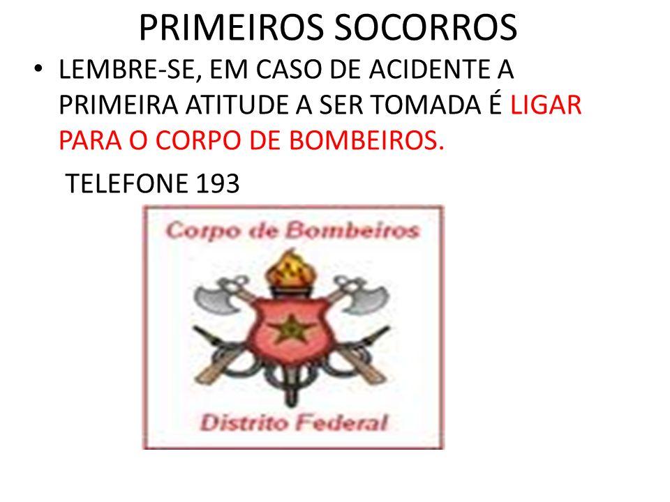 PRIMEIROS SOCORROS LEMBRE-SE, EM CASO DE ACIDENTE A PRIMEIRA ATITUDE A SER TOMADA É LIGAR PARA O CORPO DE BOMBEIROS.