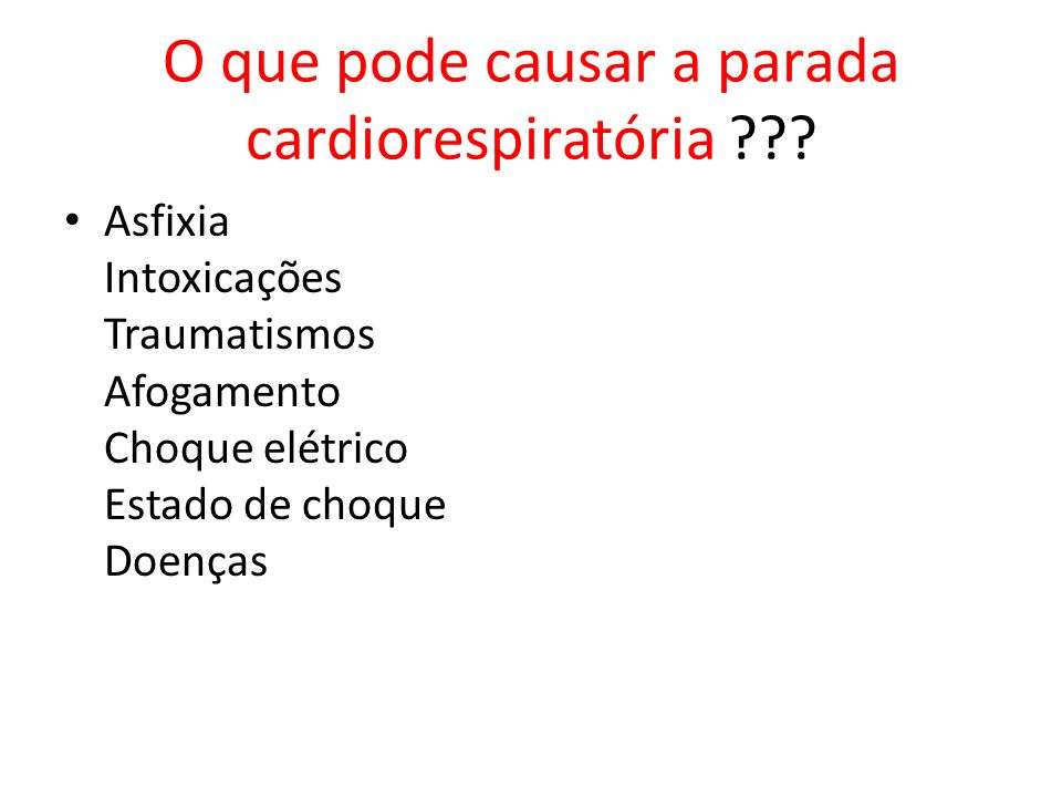 O que pode causar a parada cardiorespiratória