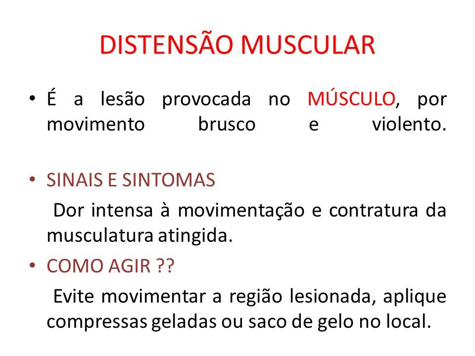 DISTENSÃO MUSCULAR É a lesão provocada no MÚSCULO, por movimento brusco e violento. SINAIS E SINTOMAS.