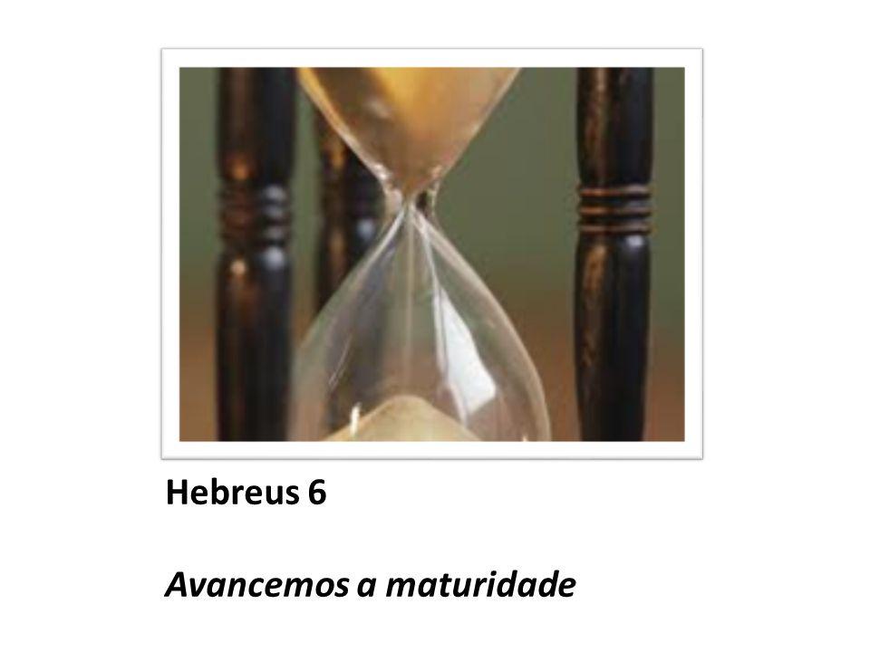 Hebreus 6 Avancemos a maturidade