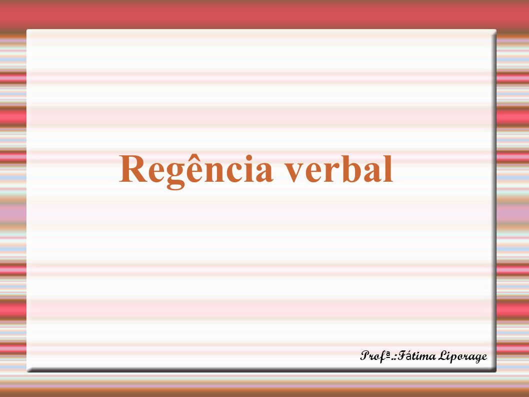 Regência verbal Profª.:Fátima Liporage