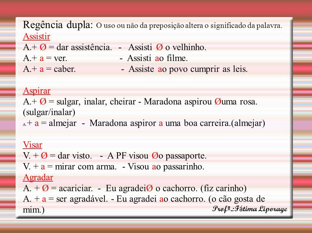 Regência dupla: O uso ou não da preposição altera o significado da palavra.