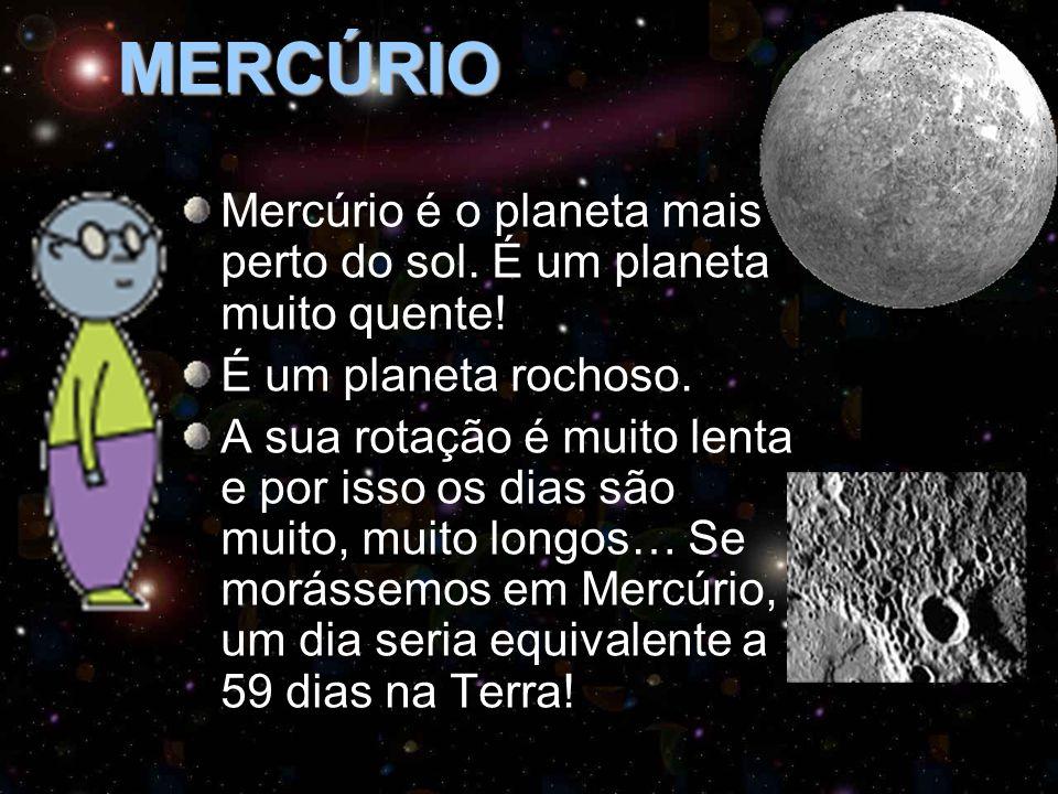 MERCÚRIO Mercúrio é o planeta mais perto do sol. É um planeta muito quente! É um planeta rochoso.