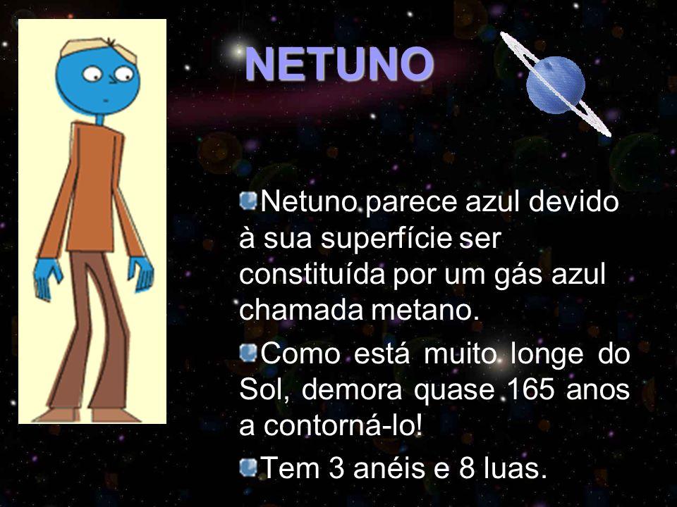 NETUNO Netuno parece azul devido à sua superfície ser constituída por um gás azul chamada metano.