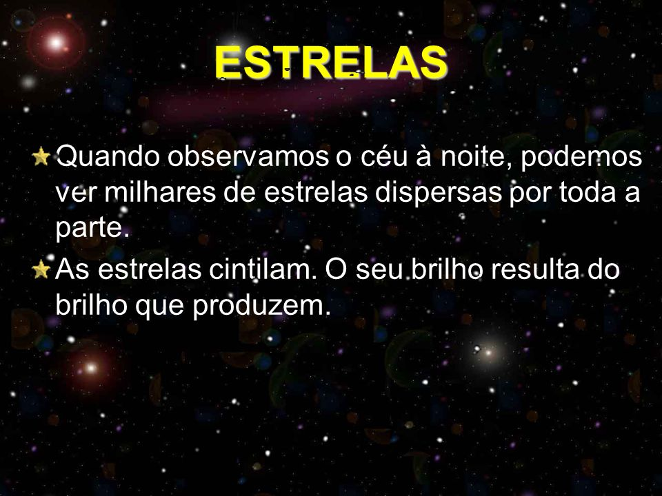ESTRELAS Quando observamos o céu à noite, podemos ver milhares de estrelas dispersas por toda a parte.
