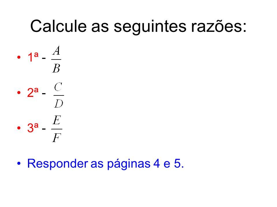 Calcule as seguintes razões: