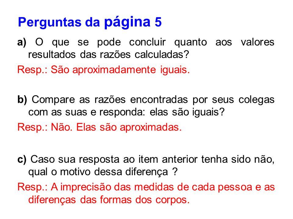 Perguntas da página 5 a) O que se pode concluir quanto aos valores resultados das razões calculadas