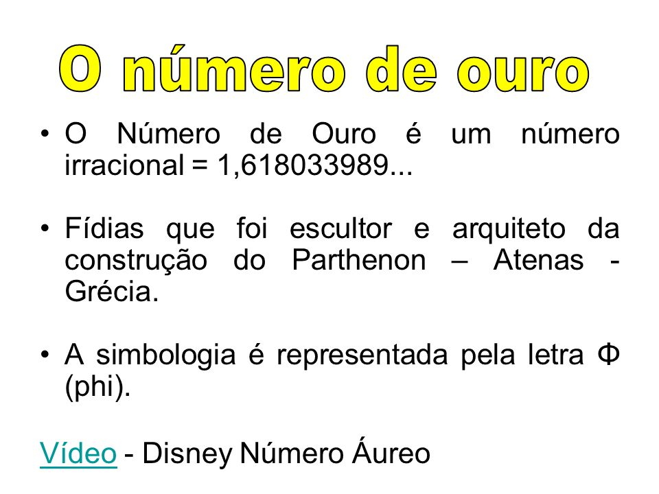 O número de ouro O Número de Ouro é um número irracional = 1,618033989...
