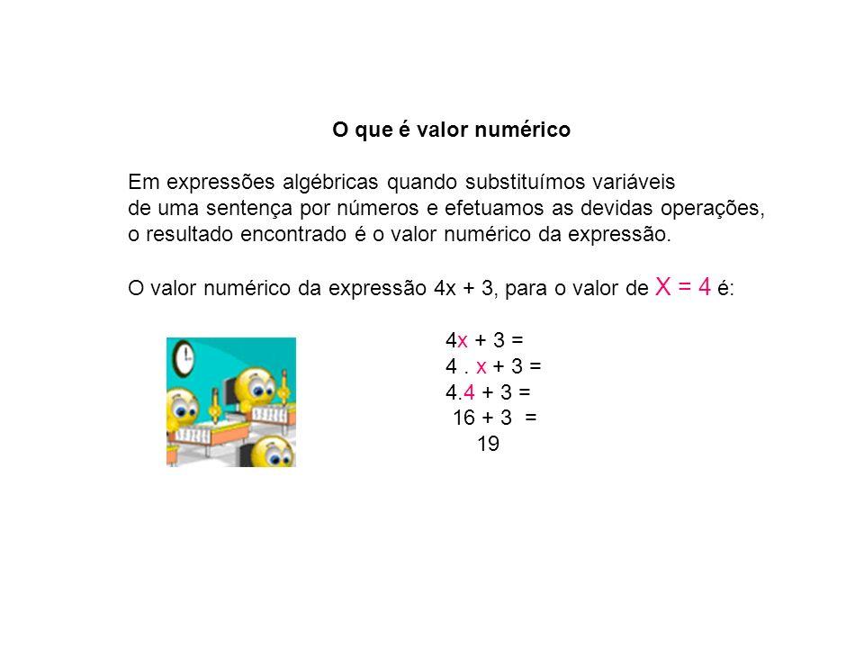 O que é valor numérico Em expressões algébricas quando substituímos variáveis. de uma sentença por números e efetuamos as devidas operações,