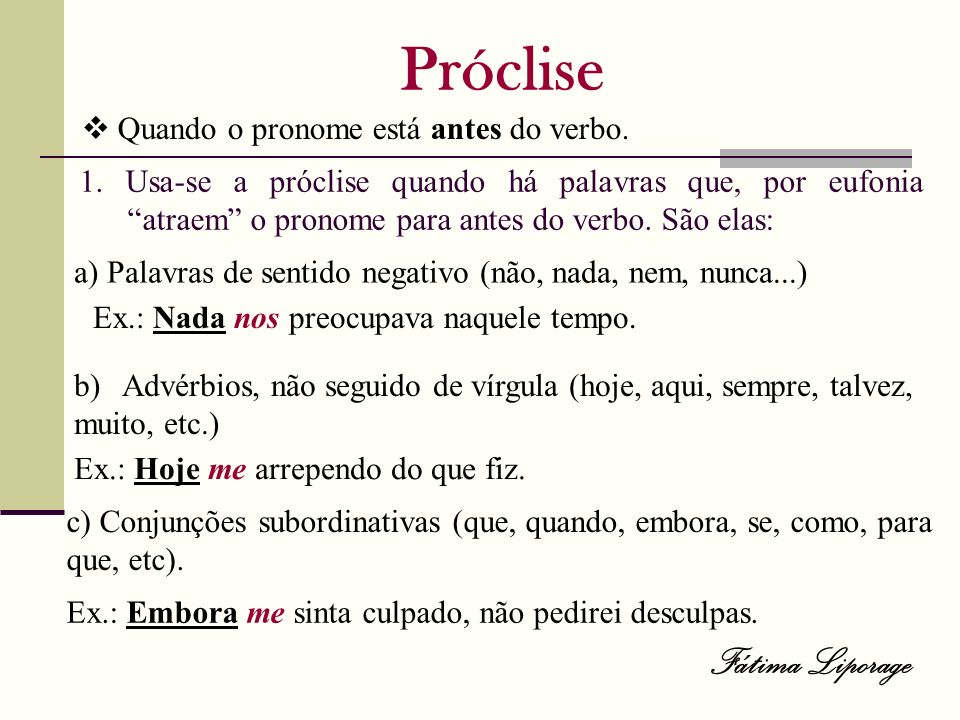 Próclise Fátima Liporage  Quando o pronome está antes do verbo.