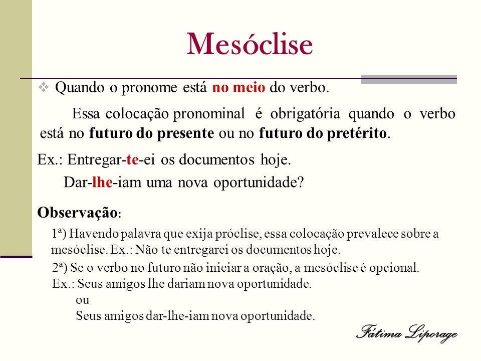 Mesóclise Fátima Liporage Quando o pronome está no meio do verbo.